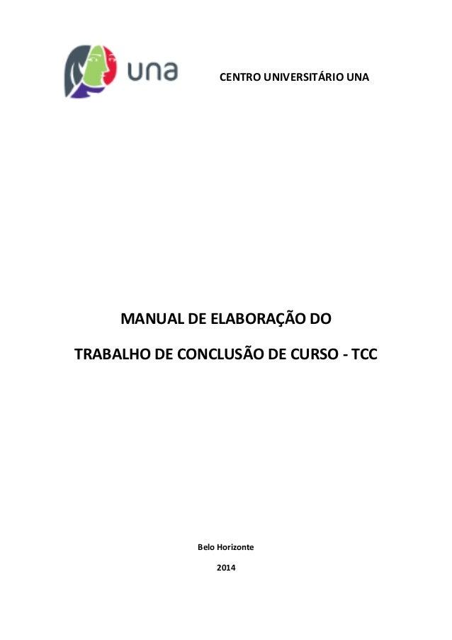 CENTRO UNIVERSITÁRIO UNA  MANUAL DE ELABORAÇÃO DO TRABALHO DE CONCLUSÃO DE CURSO - TCC Belo Horizonte  2014