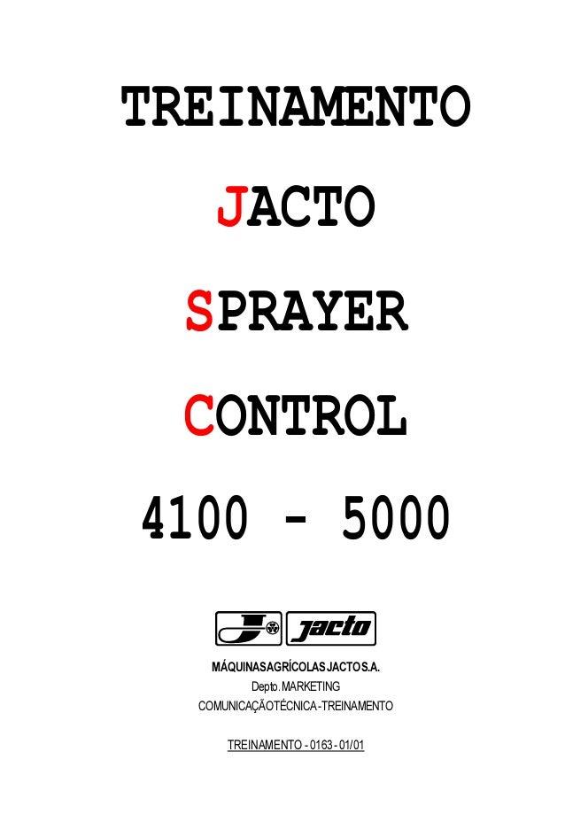 TREINAMENTO JACTO SPRAYER CONTROL 4100 - 5000 MÁQUINASAGRÍCOLASJACTOS.A. Depto.MARKETING COMUNICAÇÃOTÉCNICA-TREINAMENTO TR...