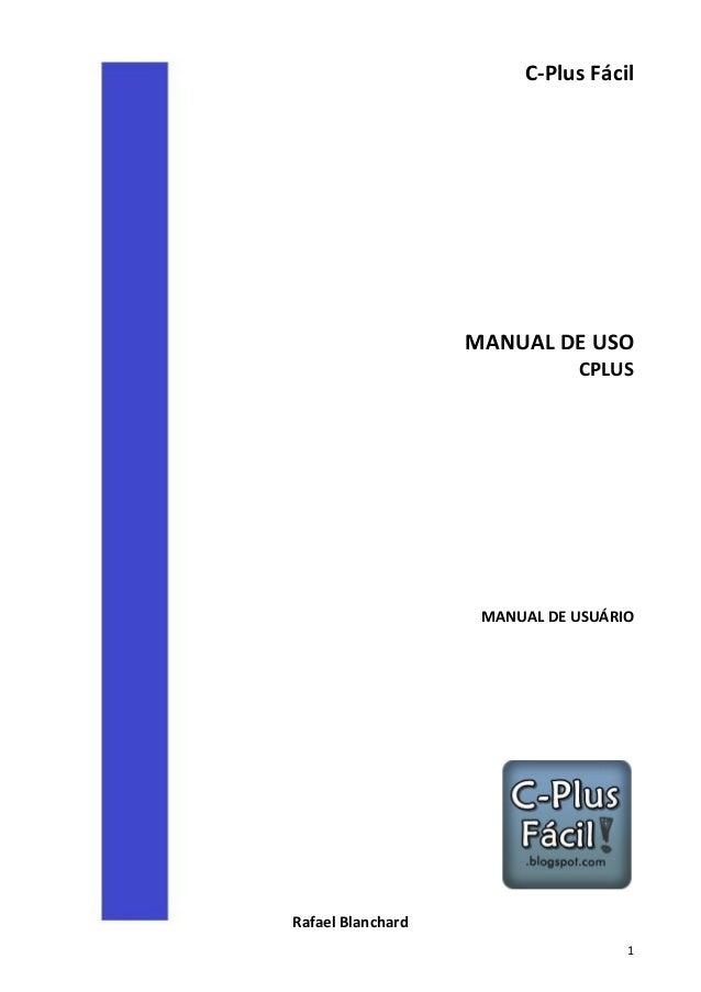 C-Plus Fácil  MANUAL DE USO CPLUS  MANUAL DE USUÁRIO  Rafael Blanchard 1