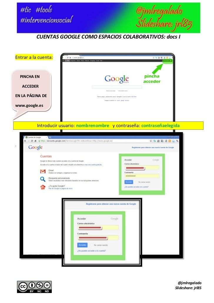 CUENTAS GOOGLE COMO ESPACIOS COLABORATIVOS: docs IEntrar a la cuenta:    PINCHA EN     ACCEDEREN LA PÁGINA DEwww.google.es...