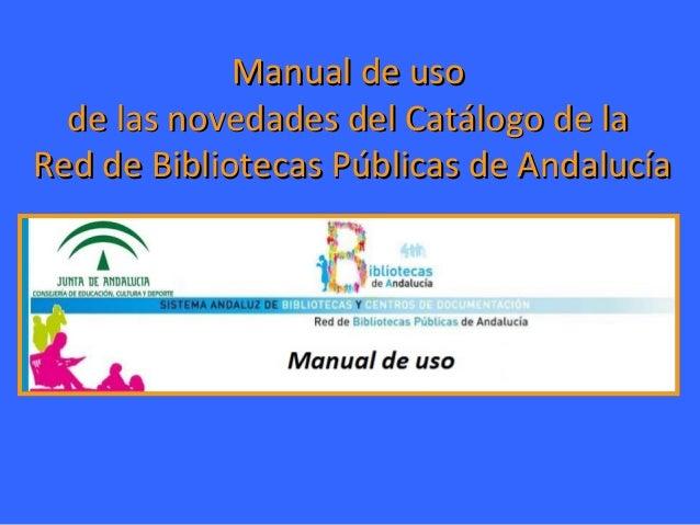 Manual de usoManual de uso de las novedades del Catálogo de lade las novedades del Catálogo de la Red de Bibliotecas Públi...