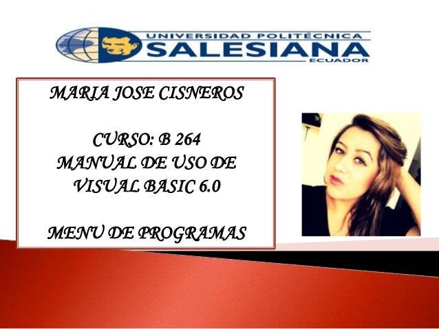 MARIA JOSE CISNEROS CURSO: B 264 MANUAL DE USO DE VISUAL BASIC 6.0 MENU DE PROGRAMAS