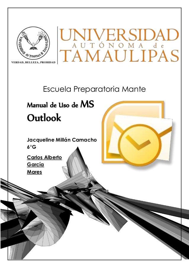 manual de uso de ms outlook Escuela Preparatoria Mante Manual de Uso de MS Outlook Jacqueline Millán Camacho 6°G Carlos Al...