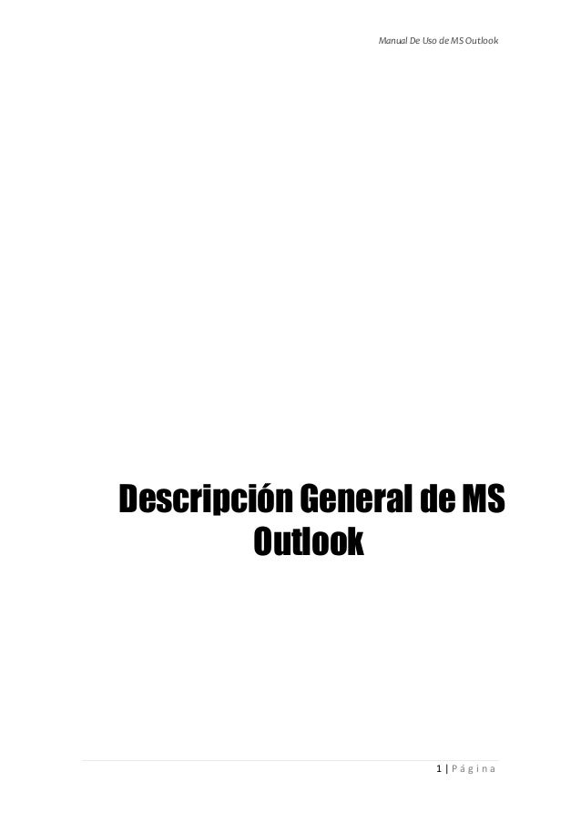 Manual De Uso de MS Outlook 1 | P á g i n a Descripción General de MS Outlook