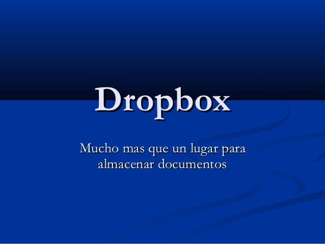 DropboxMucho mas que un lugar para  almacenar documentos