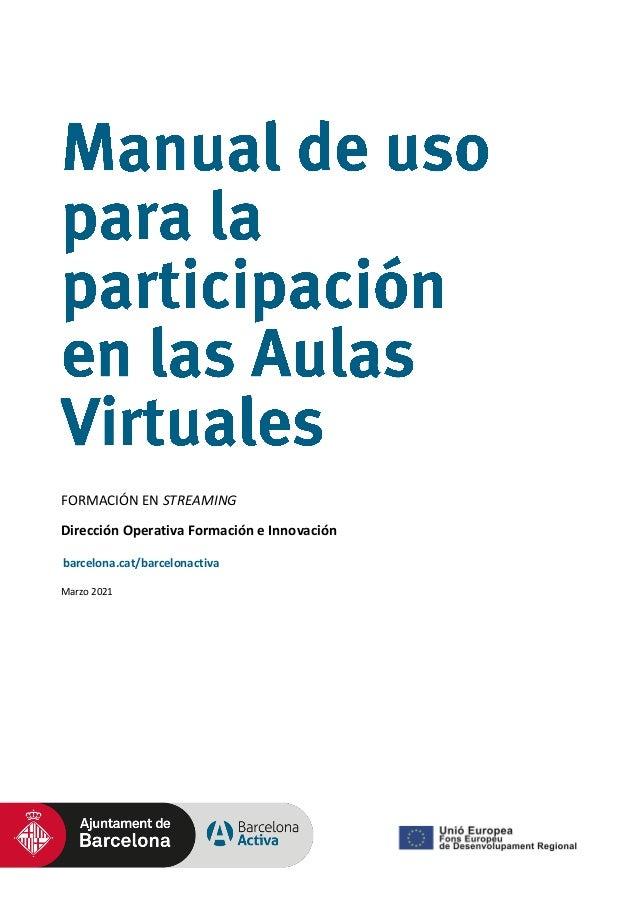 FORMACIÓN EN STREAMING Dirección Operativa Formación e Innovación Marzo 2021 barcelona.cat/barcelonactiva