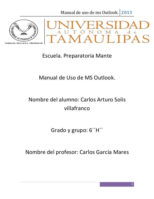 Manual de uso de ms Outlook. 20131Escuela. Preparatoria ManteManual de Uso de MS Outlook.Nombre del alumno: Carlos Arturo ...