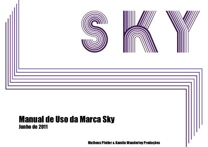 Manual de Uso da Marca SkyJunho de 2011                  Matheus Pfeifer & Kamila Wanderley Produções