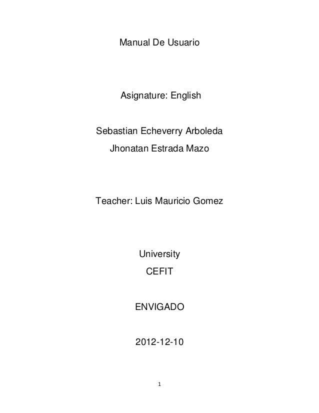 Manual De Usuario     Asignature: EnglishSebastian Echeverry Arboleda   Jhonatan Estrada MazoTeacher: Luis Mauricio Gomez ...
