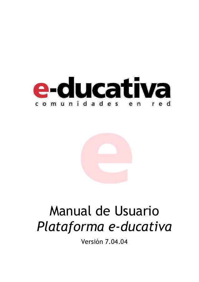 Manual de Usuario Plataforma e-ducativa Versión 7.04.04