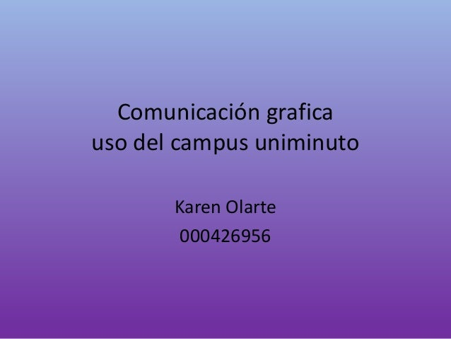 Comunicación grafica  uso del campus uniminuto  Karen Olarte  000426956