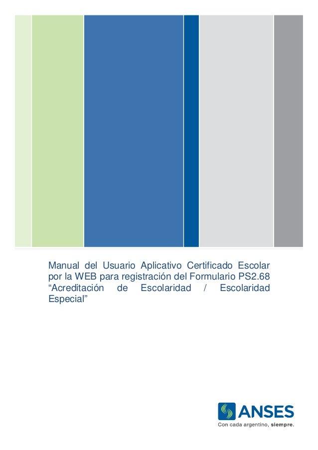 """Manual del Usuario Aplicativo Certificado Escolar por la WEB para registración del Formulario PS2.68 """"Acreditación de Esco..."""