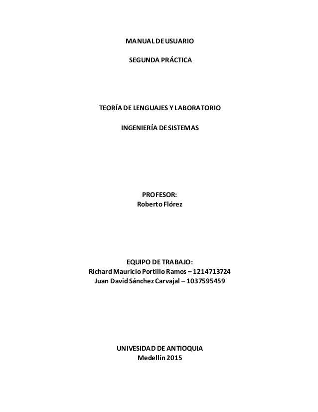 MANUAL DEUSUARIO SEGUNDA PRÁCTICA TEORÍA DE LENGUAJES Y LABORATORIO INGENIERÍA DESISTEMAS PROFESOR: RobertoFlórez EQUIPO D...