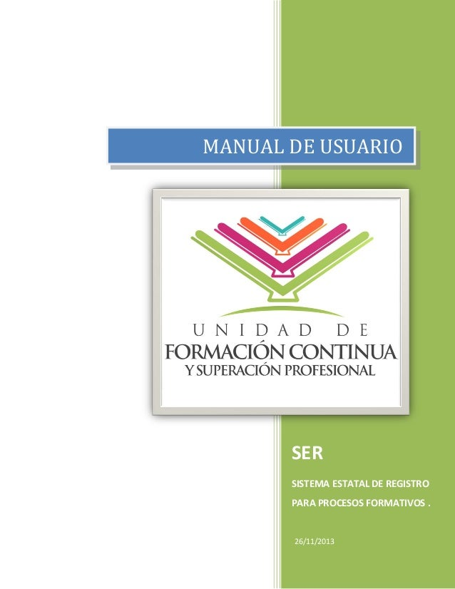 MANUAL DE USUARIO  SER SISTEMA ESTATAL DE REGISTRO PARA PROCESOS FORMATIVOS .  26/11/2013