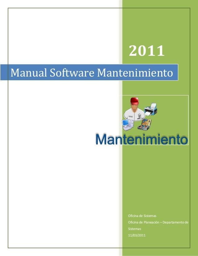 2011Manual Software Mantenimiento                    Oficina de Sistemas                    Oficina de Planeación – Depart...