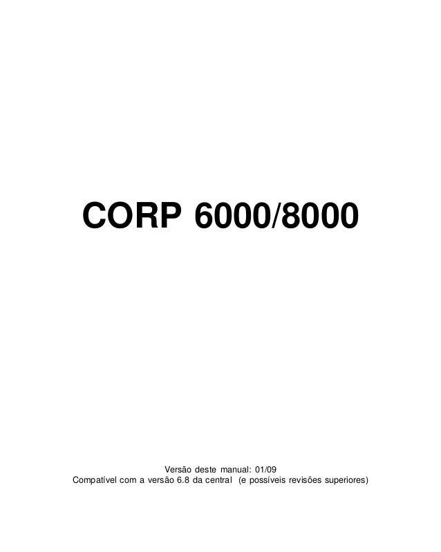 CORP 6000/8000                     Versão deste manual: 01/09Compatível com a versão 6.8 da central (e possíveis revisões ...