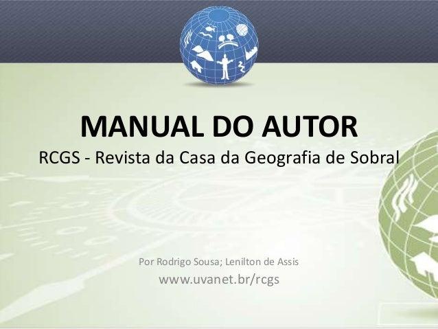 MANUAL DO AUTORRCGS - Revista da Casa da Geografia de Sobral            Por Rodrigo Sousa; Lenilton de Assis              ...