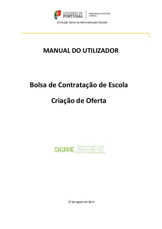Direcção-Geral da Administração Escolar 27 de agosto de 2014 MANUAL DO UTILIZADOR Bolsa de Contratação de Escola Criação d...