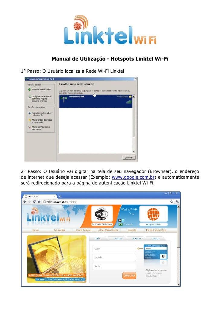 Manual de Utilização - Hotspots Linktel Wi-Fi  1° Passo: O Usuário localiza a Rede Wi-Fi Linktel     2° Passo: O Usuário v...