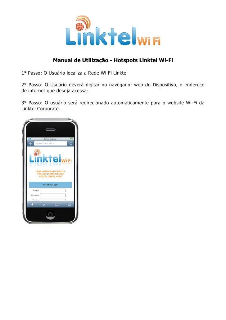 Manual de Utilização - Hotspots Linktel Wi-Fi  1° Passo: O Usuário localiza a Rede Wi-Fi Linktel  2° Passo: O Usuário deve...