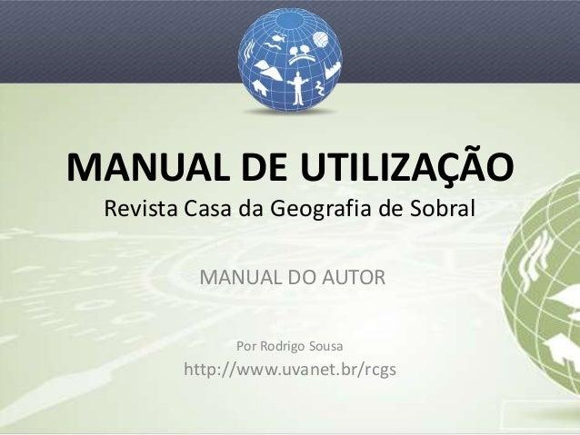 MANUAL DE UTILIZAÇÃO Revista Casa da Geografia de Sobral         MANUAL DO AUTOR              Por Rodrigo Sousa        htt...