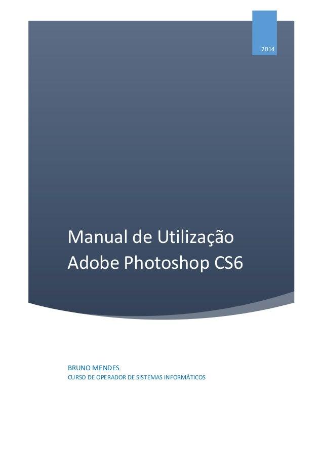Manual de Utilização Adobe Photoshop CS6 2014 BRUNO MENDES CURSO DE OPERADOR DE SISTEMAS INFORMÁTICOS