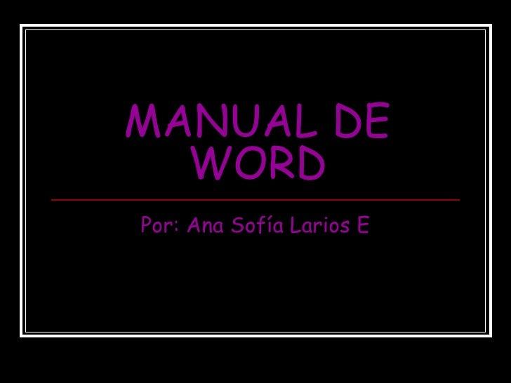 MANUAL DE WORD Por: Ana Sofía Larios E