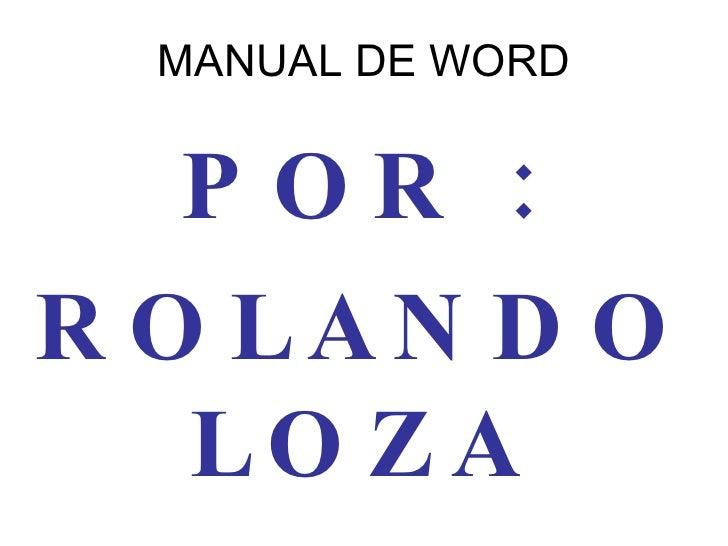 MANUAL DE WORD POR : ROLANDO LOZA