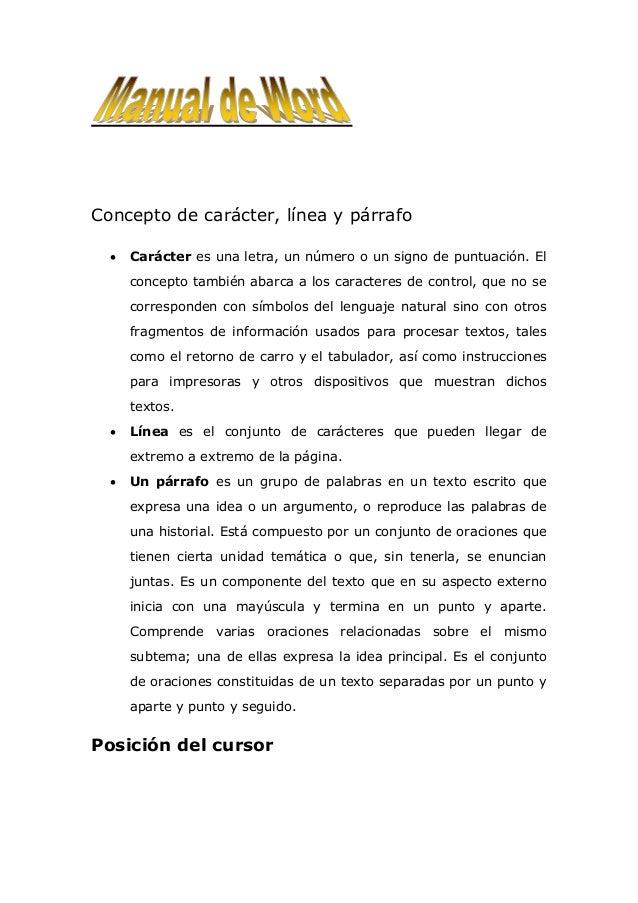 Concepto de carácter, línea y párrafo   Carácter es una letra, un número o un signo de puntuación. El concepto también ab...