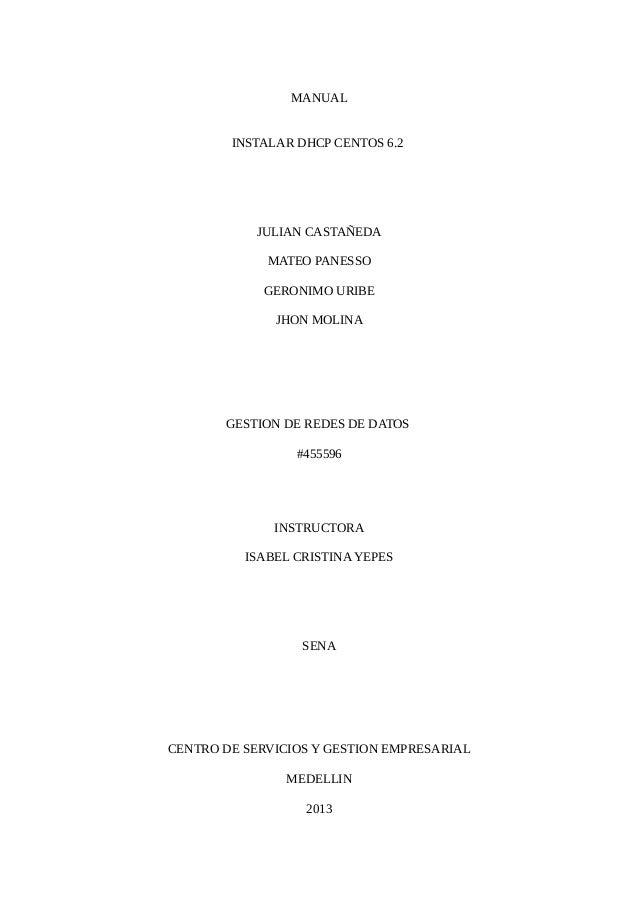 MANUAL INSTALAR DHCP CENTOS 6.2 JULIAN CASTAÑEDA MATEO PANESSO GERONIMO URIBE JHON MOLINA GESTION DE REDES DE DATOS #45559...