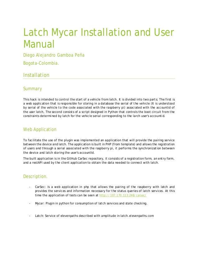 Latch Mycar Installation and User Manual Diego Alejandro Gamboa Peña Bogota-Colombia. Installation Summary This hack is in...