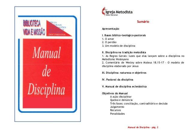 Manual de Disciplina – pág. 2 SSuummáárriioo Apresentação I. Bases bíblico-teológico-pastorais 1. O amor 2. O perdão 3. Um...