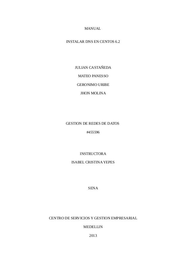 MANUAL INSTALAR DNS EN CENTOS 6.2 JULIAN CASTAÑEDA MATEO PANESSO GERONIMO URIBE JHON MOLINA GESTION DE REDES DE DATOS #455...