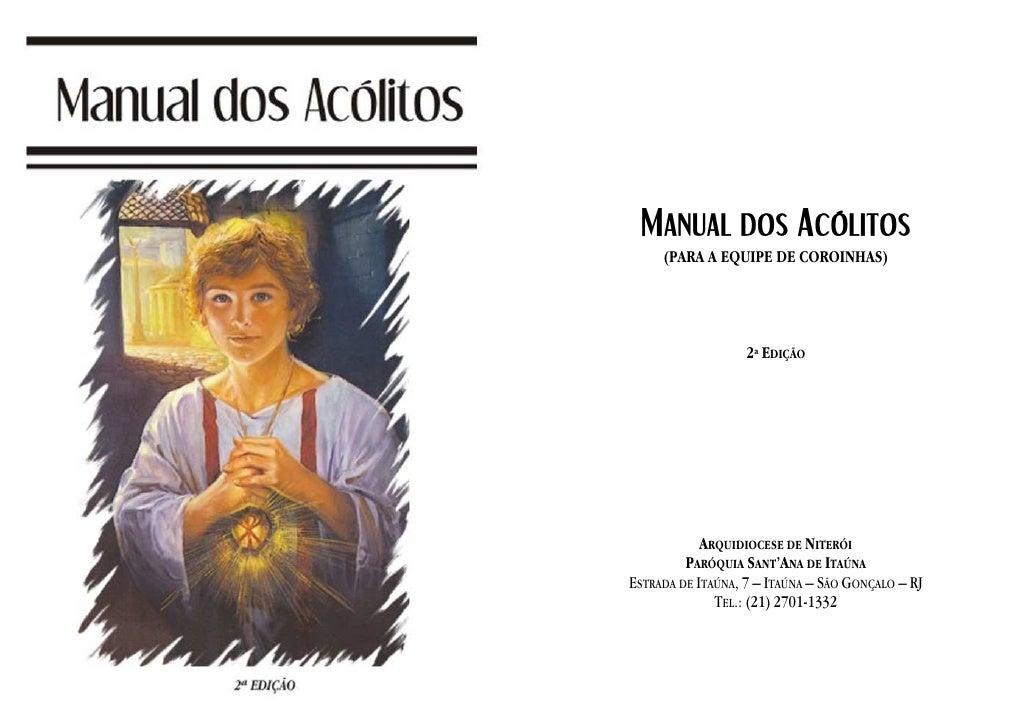 MANUAL DOS ACÓLITOS      (PARA A EQUIPE DE COROINHAS)                        2ª EDIÇÃO                 ARQUIDIOCESE DE NIT...