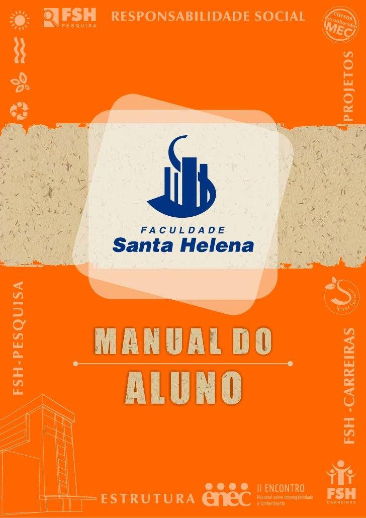 ApresentaçãoCaro aluno,Este é o Manual do Aluno da Faculdade Santa Helena, onde você tem acesso àsinformações importantes ...