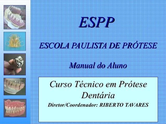 ESPPESPP ESCOLA PAULISTA DE PRÓTESEESCOLA PAULISTA DE PRÓTESE Manual do AlunoManual do Aluno Curso Técnico em PróteseCurso...