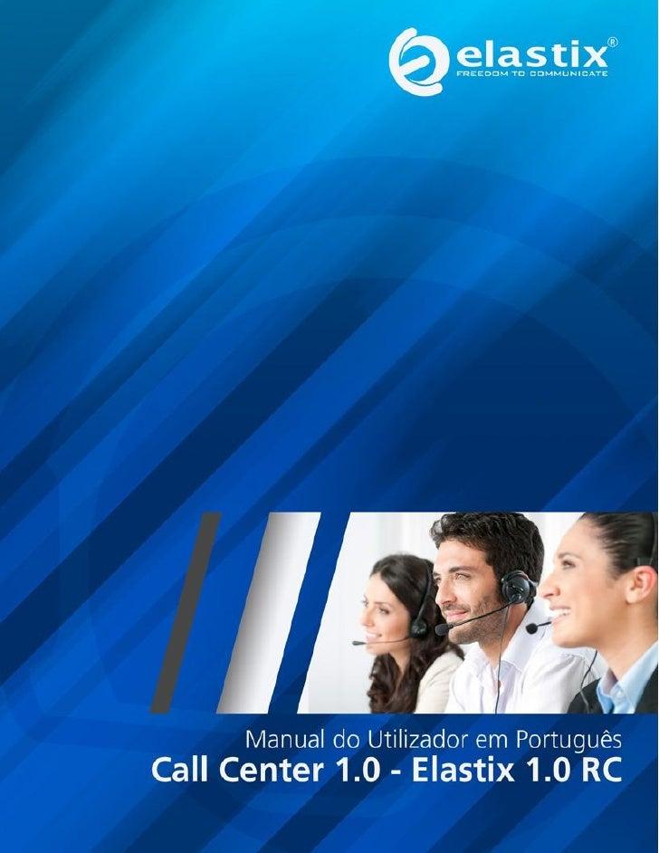 Manual do Utilizador em PortuguêsCall Center 1.0 - Elastix 1.0 RC     Para mais informações visite             www.elastix...