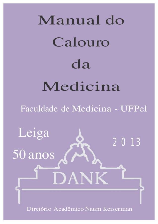 Manual doCalourodaMedicinaFaculdade de Medicina - UFPelLeiga50 anos2013Diretório Acadêmico Naum Keiserman