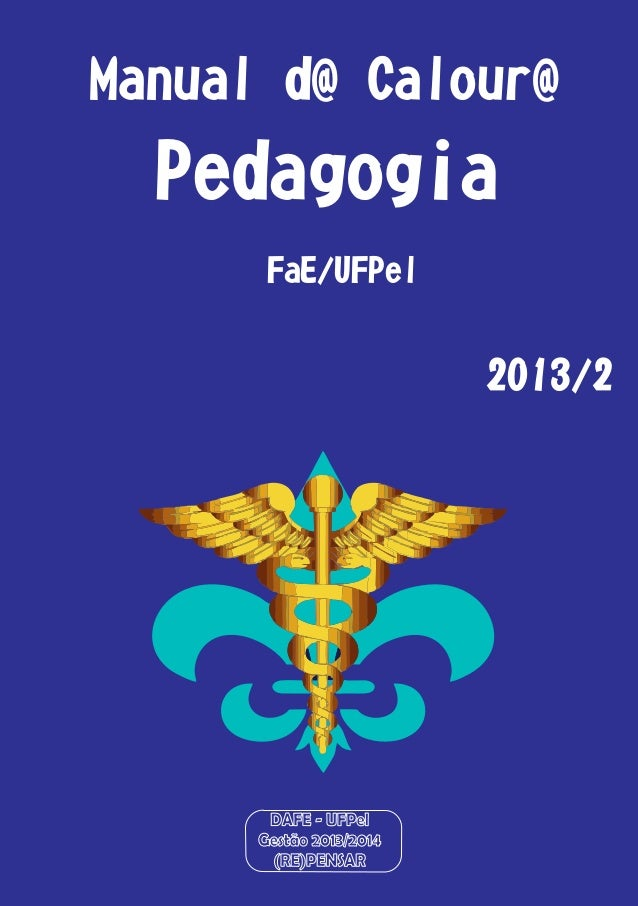 DAFE - UFPel Gestão 2013/2014 (RE)PENSAR Manual d@ Calour@ Pedagogia 2013/2 FaE/UFPel