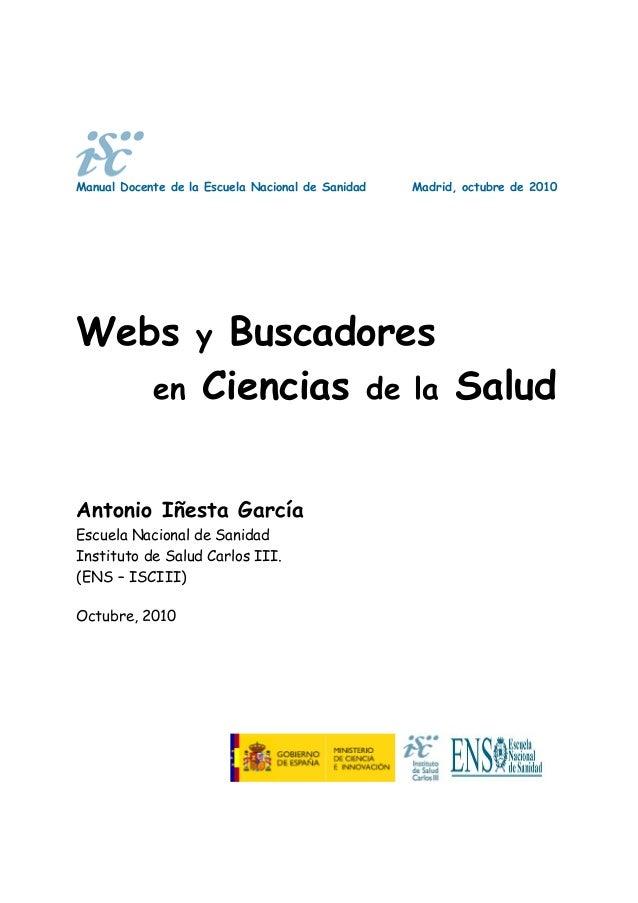 Manual Docente de la Escuela Nacional de Sanidad Madrid, octubre de 2010 Webs y Buscadores en Ciencias de la Salud Antonio...