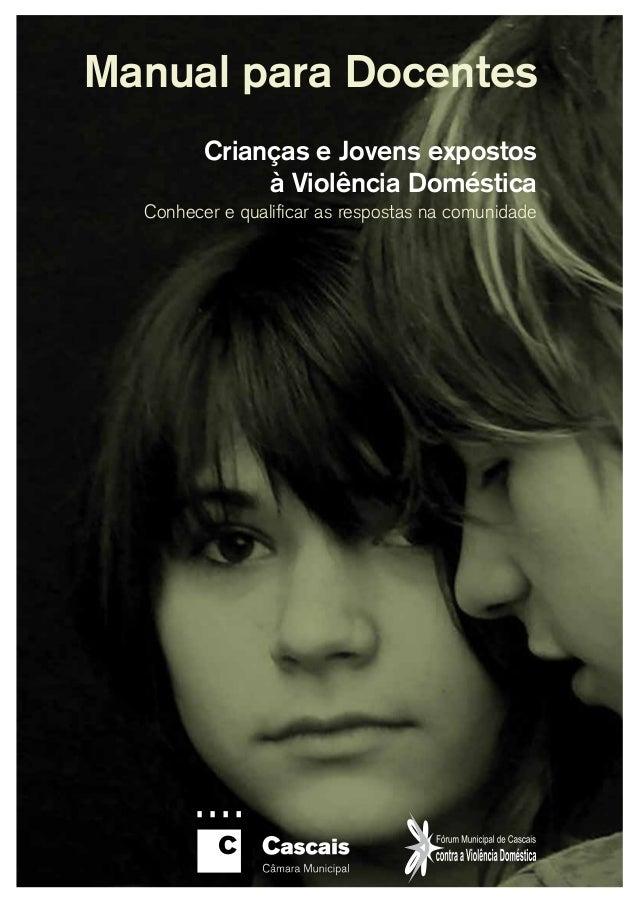 1 Crianças e Jovens expostos à Violência Doméstica Manual para Docentes Conhecer e qualificar as respostas na comunidade