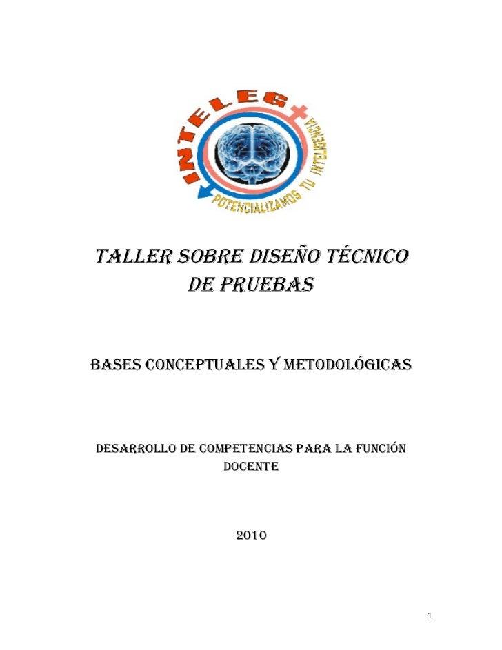 TALLER SOBRE DISEÑO TÉCNICO        DE PRUEBASBASES CONCEPTUALES Y METODOLÓGICASDESARROLLO DE COMPETENCIAS PARA LA FUNCIÓN ...