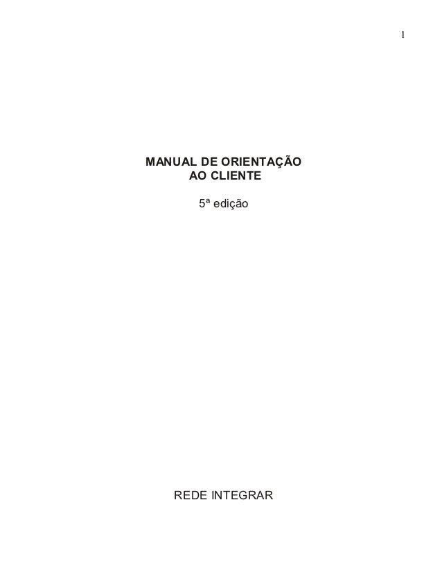 1MANUAL DE ORIENTAÇÃO     AO CLIENTE      5ª edição   REDE INTEGRAR
