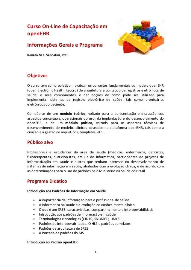 1 Curso On-Line de Capacitação em openEHR Informações Gerais e Programa Renato M.E. Sabbatini, PhD Objetivos O curso tem c...