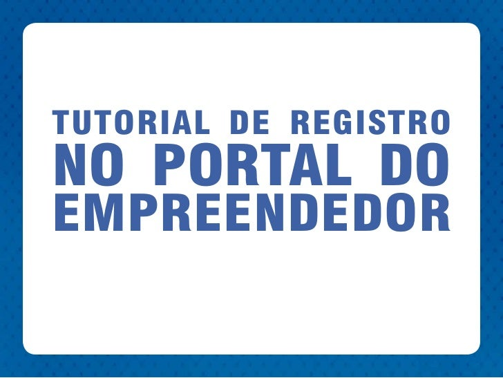 TUTORIAL DE REGISTRO NO PORTAL DO EMPREENDEDOR