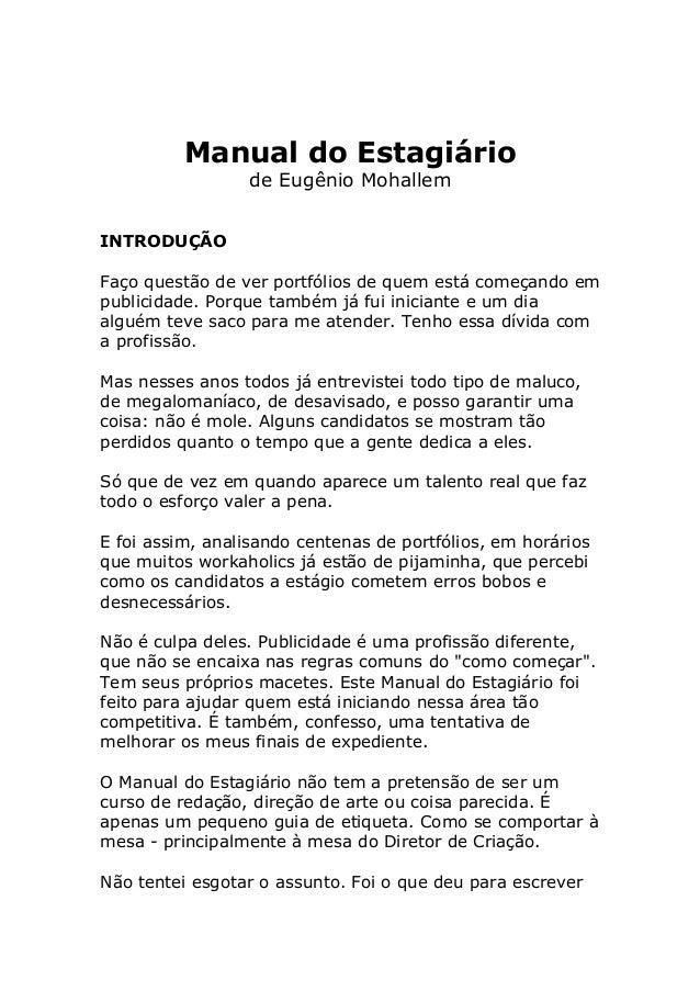 Manual do Estagiário de Eugênio Mohallem INTRODUÇÃO Faço questão de ver portfólios de quem está começando em publicidade. ...