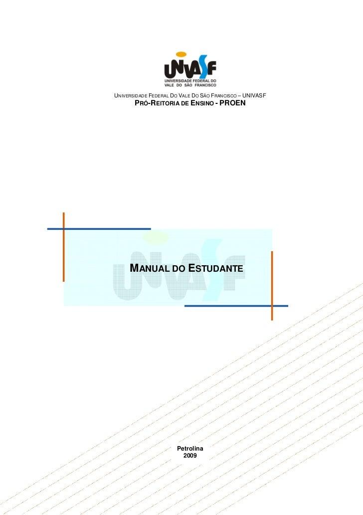 UNIVERSIDADE FEDERAL DO VALE DO SÃO FRANCISCO – UNIVASF       PRÓ-REITORIA DE ENSINO - PROEN     MANUAL DO ESTUDANTE      ...