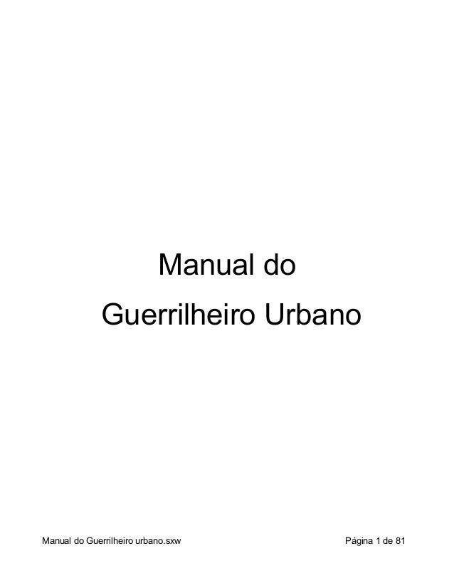 Manual do              Guerrilheiro UrbanoManual do Guerrilheiro urbano.sxw      Página 1 de 81