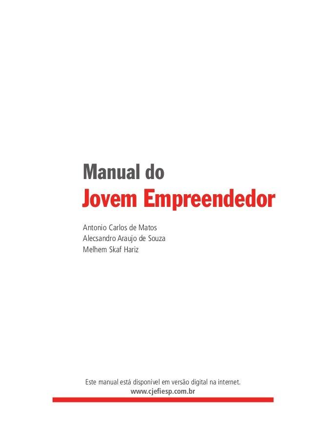 Este manual está disponível em versão digital na internet. www.cjefiesp.com.br Jovem Empreendedor Manual do Antonio Carlos...