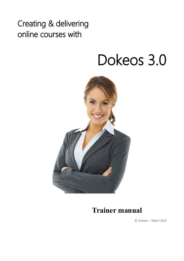 Creating & delivering online courses with Dokeos 3.0 © Dokeos – March 2014 Trainer manual